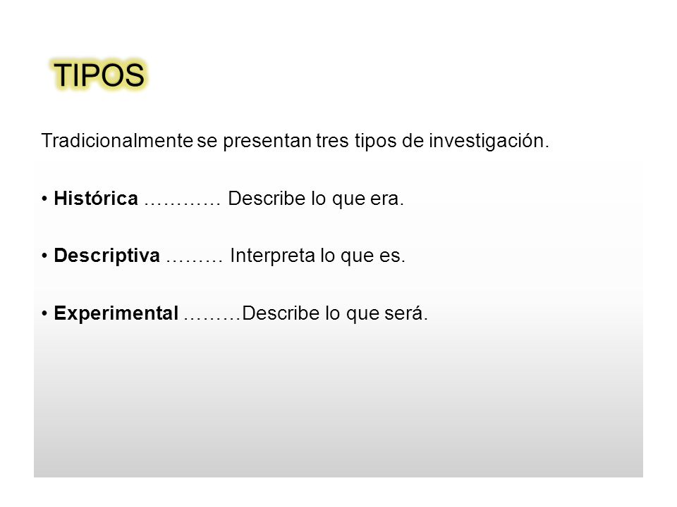 TIPOS Tradicionalmente se presentan tres tipos de investigación.