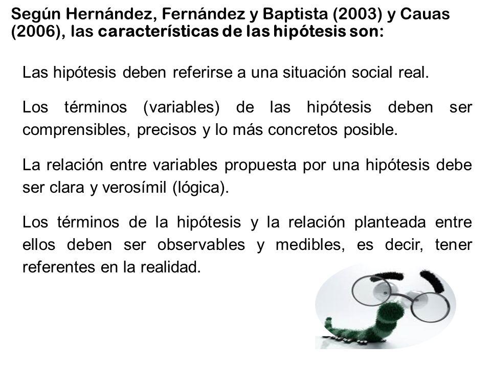 Según Hernández, Fernández y Baptista (2003) y Cauas (2006), las características de las hipótesis son: