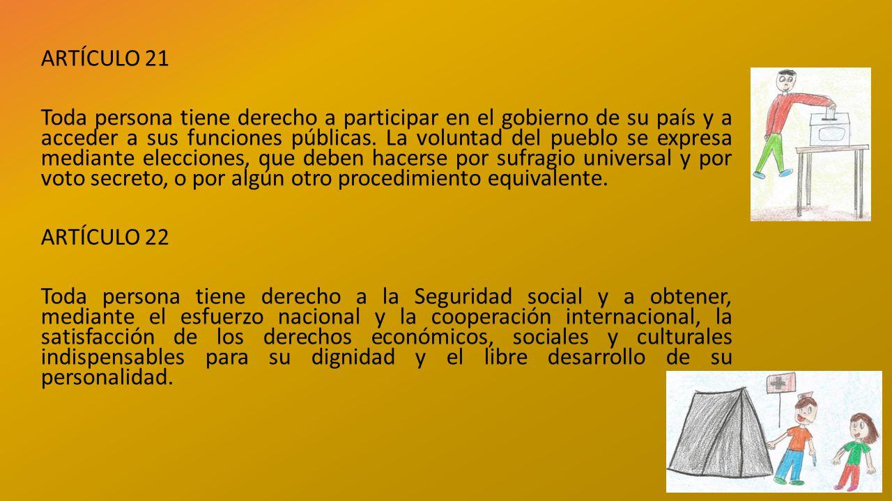 ARTÍCULO 21 Toda persona tiene derecho a participar en el gobierno de su país y a acceder a sus funciones públicas.