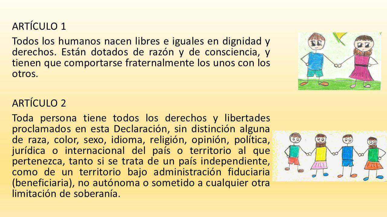 ARTÍCULO 1 Todos los humanos nacen libres e iguales en dignidad y derechos.