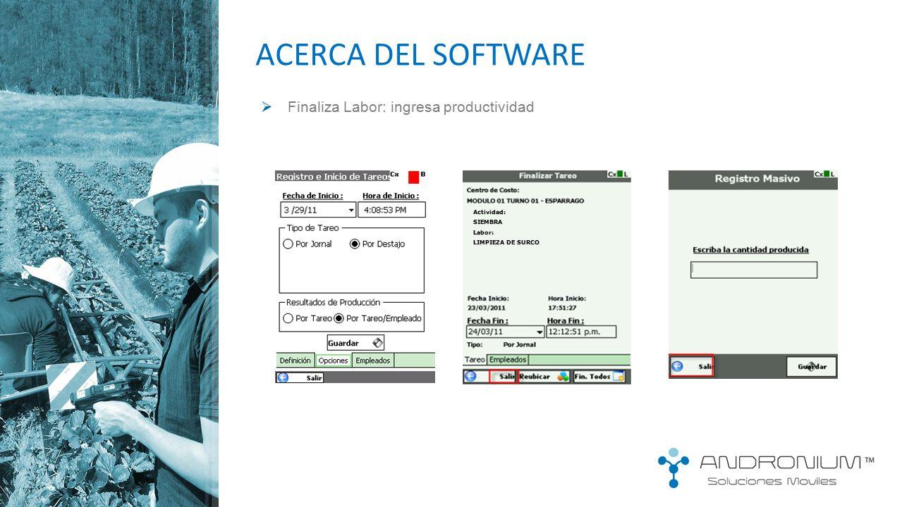 ACERCA DEL SOFTWARE Finaliza Labor: ingresa productividad Actividad: