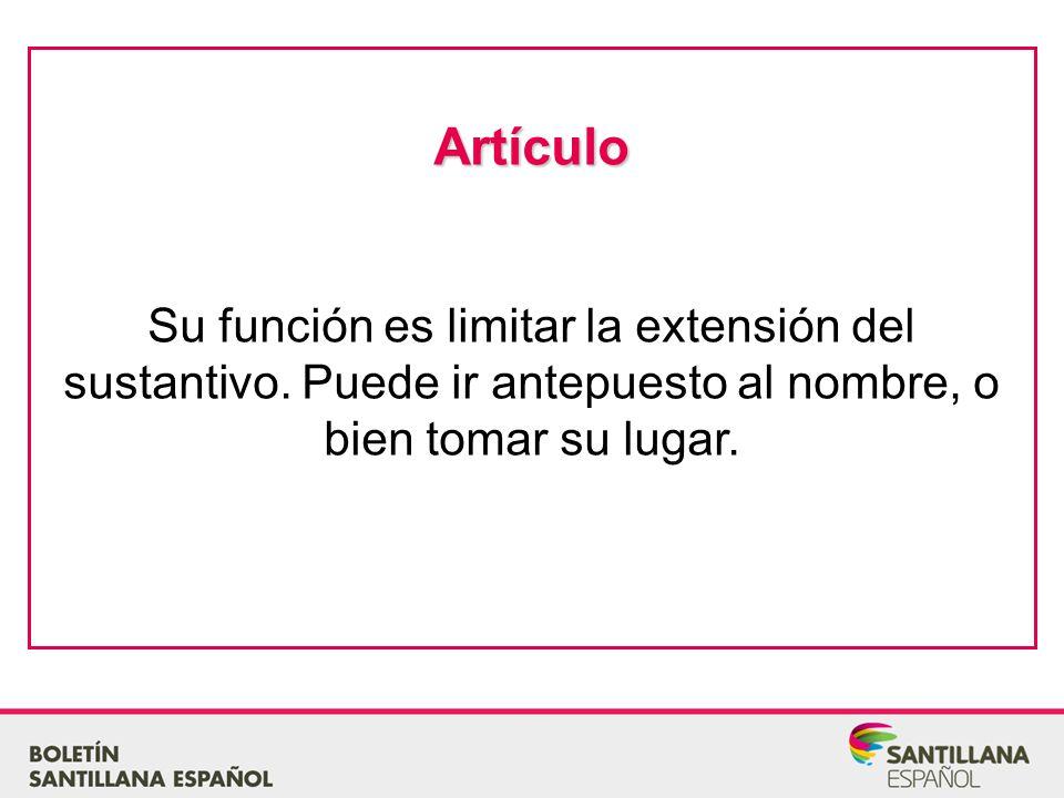 Artículo Su función es limitar la extensión del sustantivo.