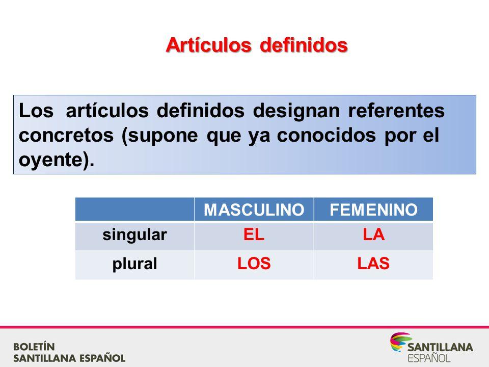 Artículos definidos Los artículos definidos designan referentes concretos (supone que ya conocidos por el oyente).