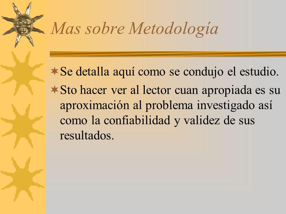 Mas sobre Metodología Se detalla aquí como se condujo el estudio.