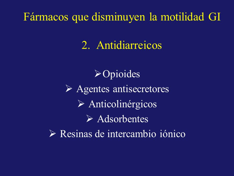 Fármacos que disminuyen la motilidad GI 2. Antidiarreicos