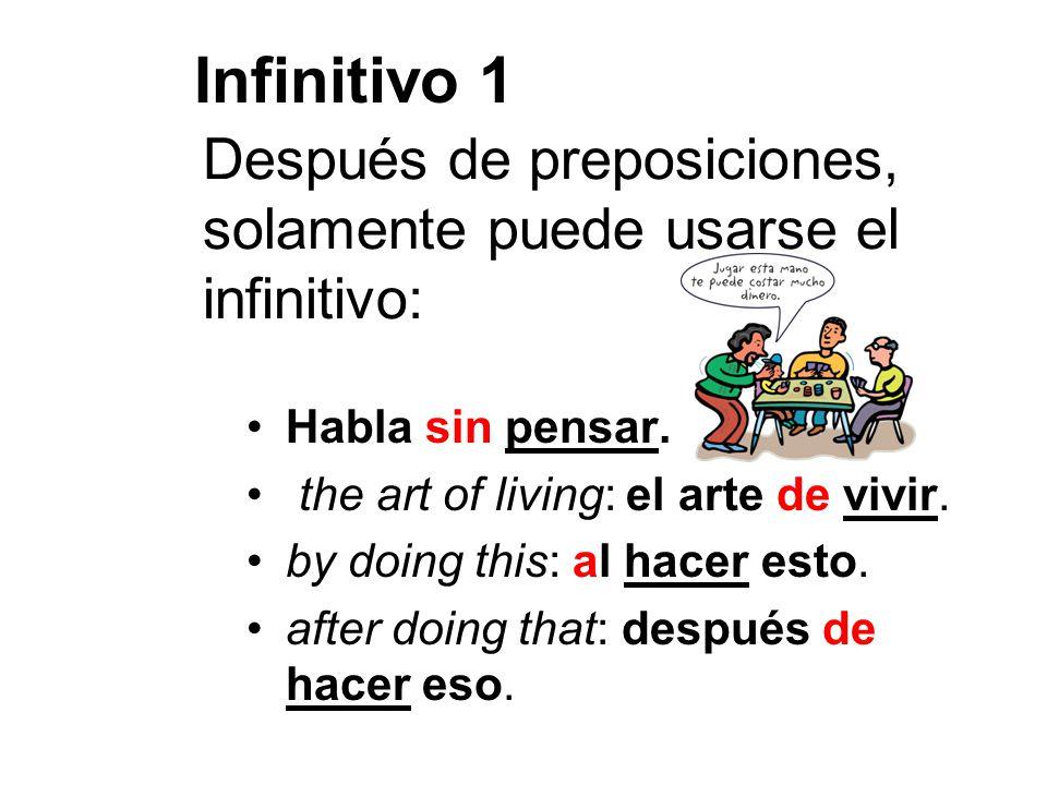 Después de preposiciones, solamente puede usarse el infinitivo: