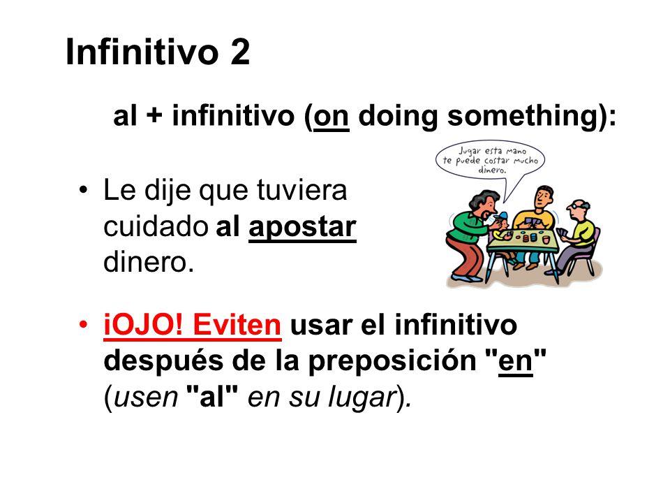 Infinitivo 2 al + infinitivo (on doing something):