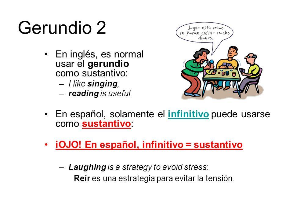 Gerundio 2 En inglés, es normal usar el gerundio como sustantivo: