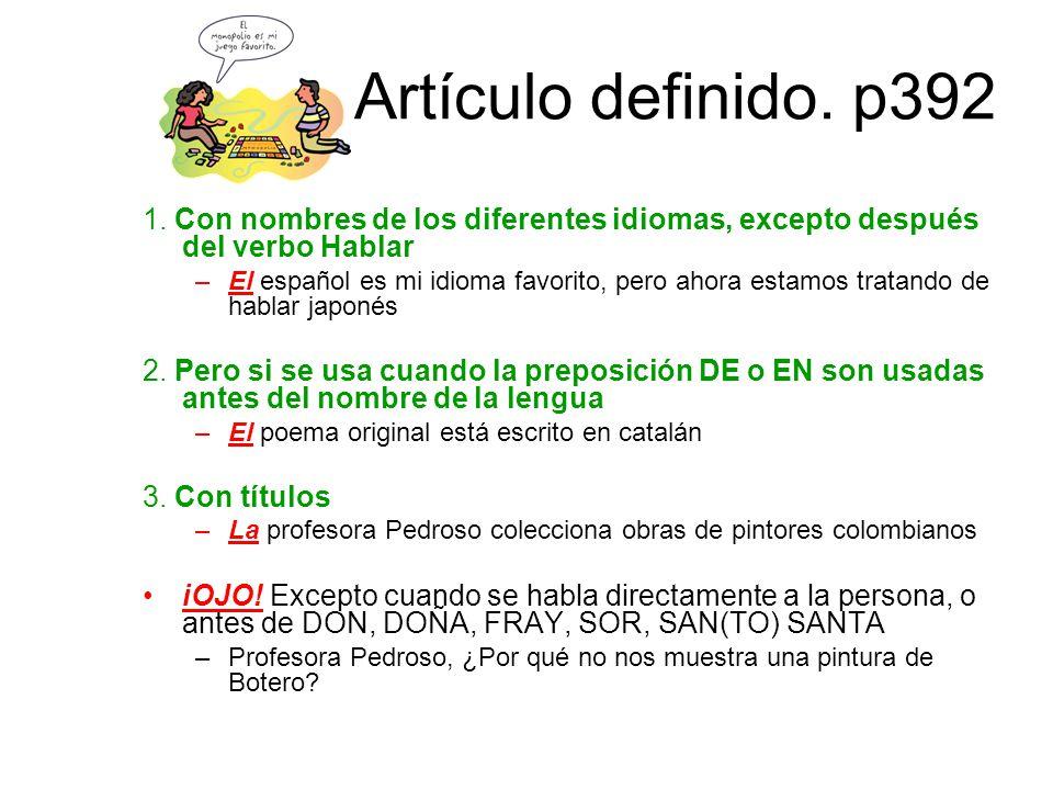 Artículo definido. p392 1. Con nombres de los diferentes idiomas, excepto después del verbo Hablar.