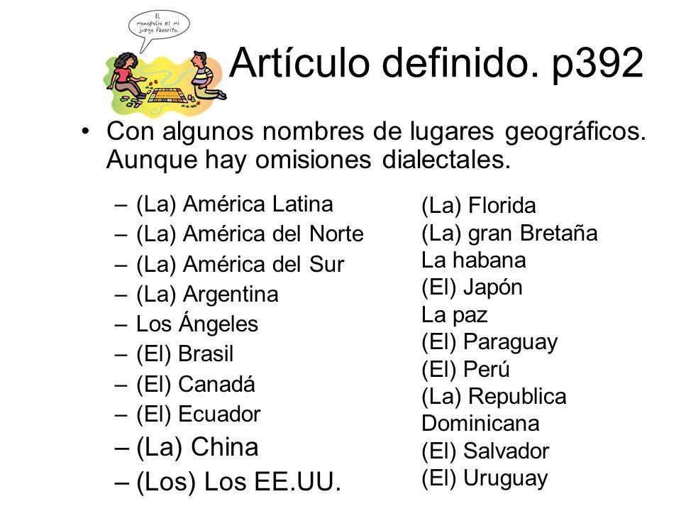 Artículo definido. p392 Con algunos nombres de lugares geográficos. Aunque hay omisiones dialectales.