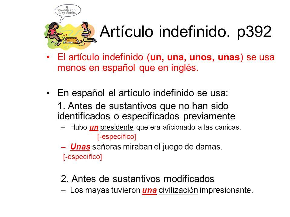 Artículo indefinido. p392 El artίculo indefinido (un, una, unos, unas) se usa menos en español que en inglés.