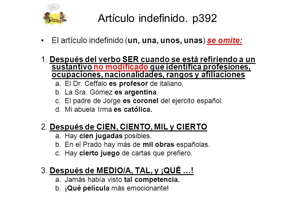 Artículo indefinido. p392 El artículo indefinido (un, una, unos, unas) se omite: