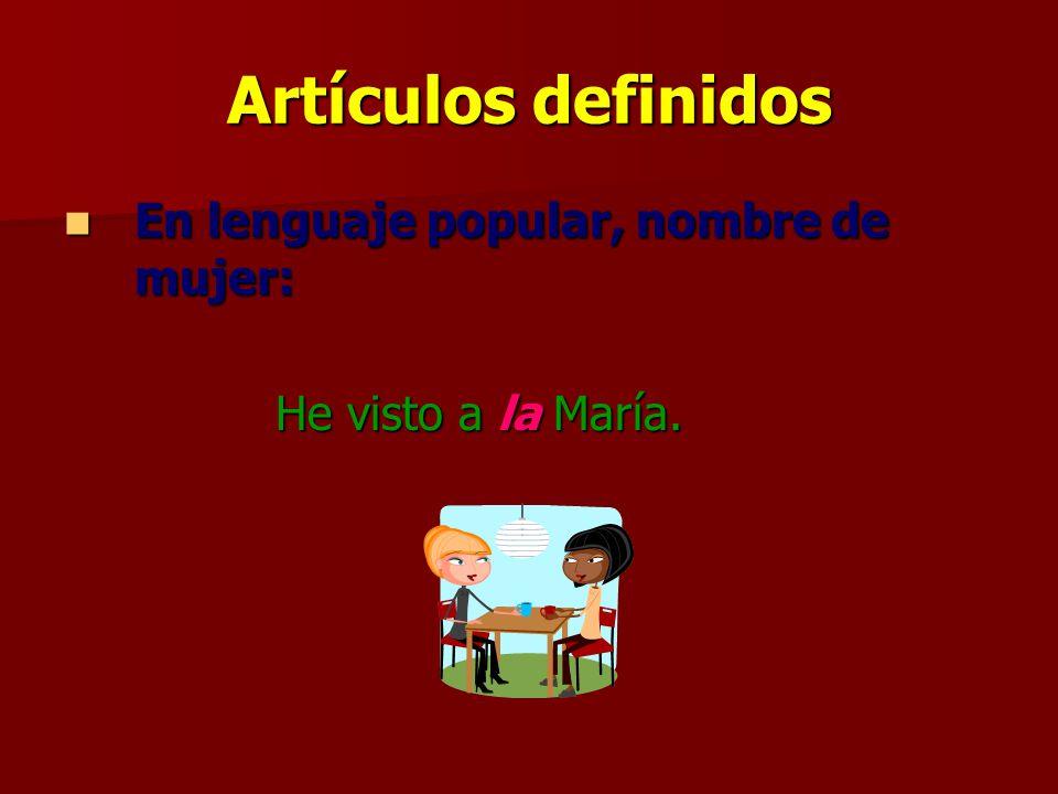 Artículos definidos En lenguaje popular, nombre de mujer: