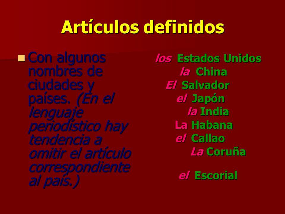 Artículos definidos los Estados Unidos. la China. El Salvador. el Japón. la India. La Habana.
