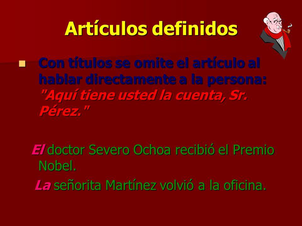 Artículos definidos Con títulos se omite el artículo al hablar directamente a la persona: Aquí tiene usted la cuenta, Sr. Pérez.