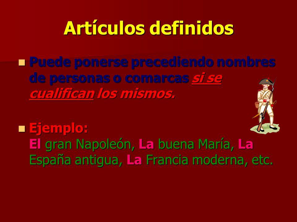Artículos definidos Puede ponerse precediendo nombres de personas o comarcas si se cualifican los mismos.