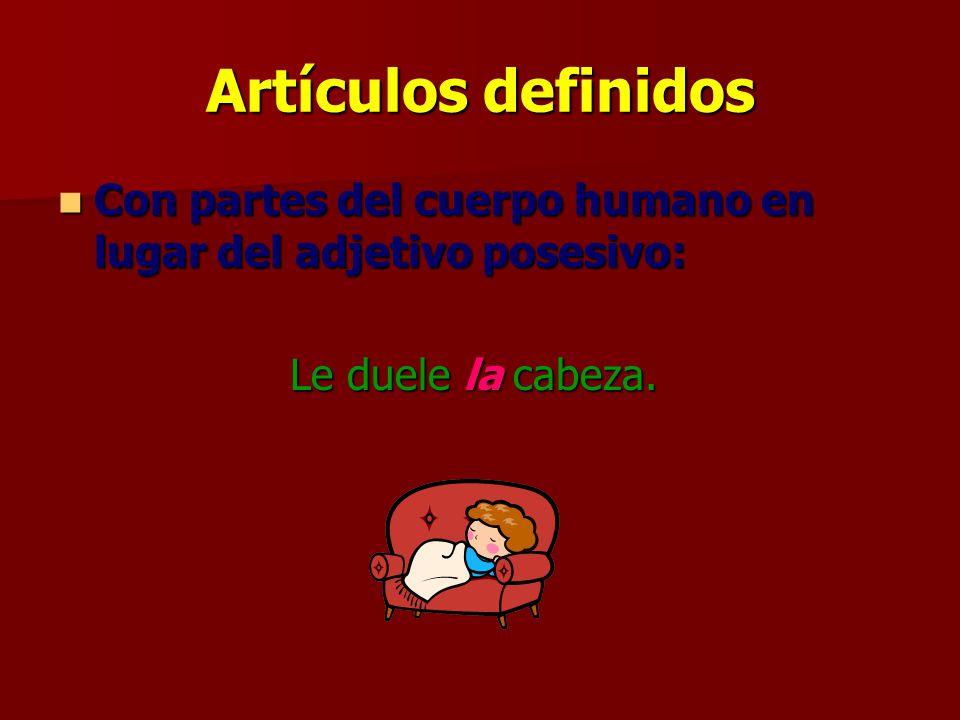 Artículos definidos Con partes del cuerpo humano en lugar del adjetivo posesivo: Le duele la cabeza.