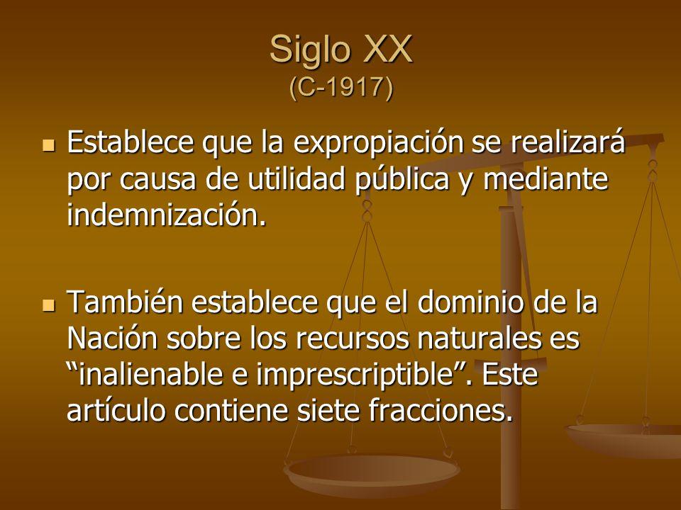 Siglo XX (C-1917) Establece que la expropiación se realizará por causa de utilidad pública y mediante indemnización.