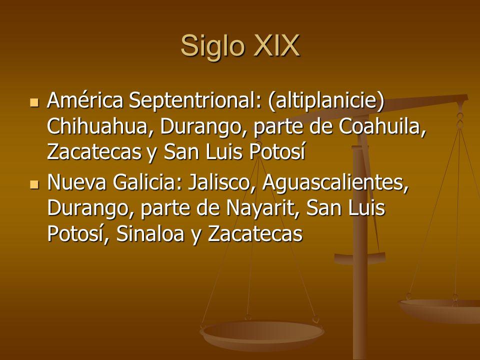 Siglo XIX América Septentrional: (altiplanicie) Chihuahua, Durango, parte de Coahuila, Zacatecas y San Luis Potosí.