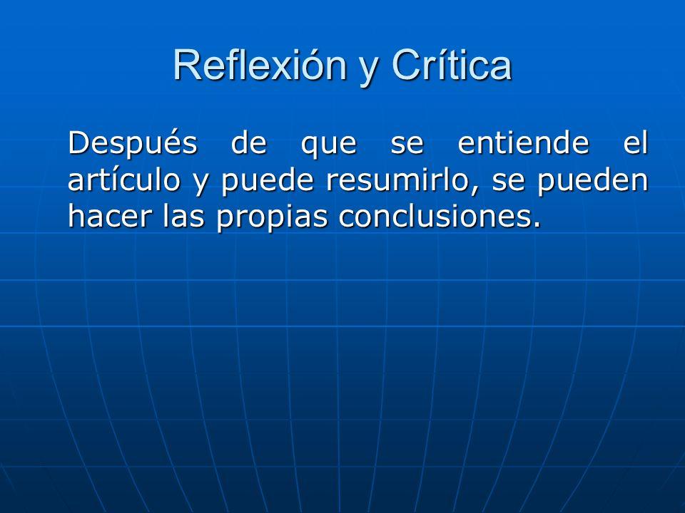 Reflexión y Crítica Después de que se entiende el artículo y puede resumirlo, se pueden hacer las propias conclusiones.