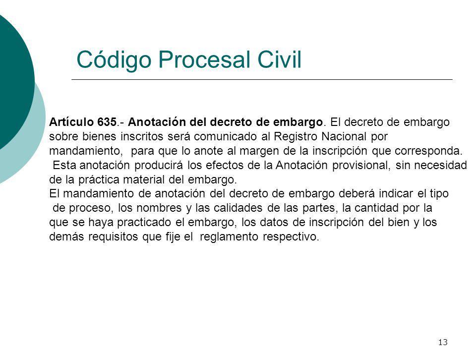 Código Procesal Civil Artículo 635.- Anotación del decreto de embargo. El decreto de embargo.
