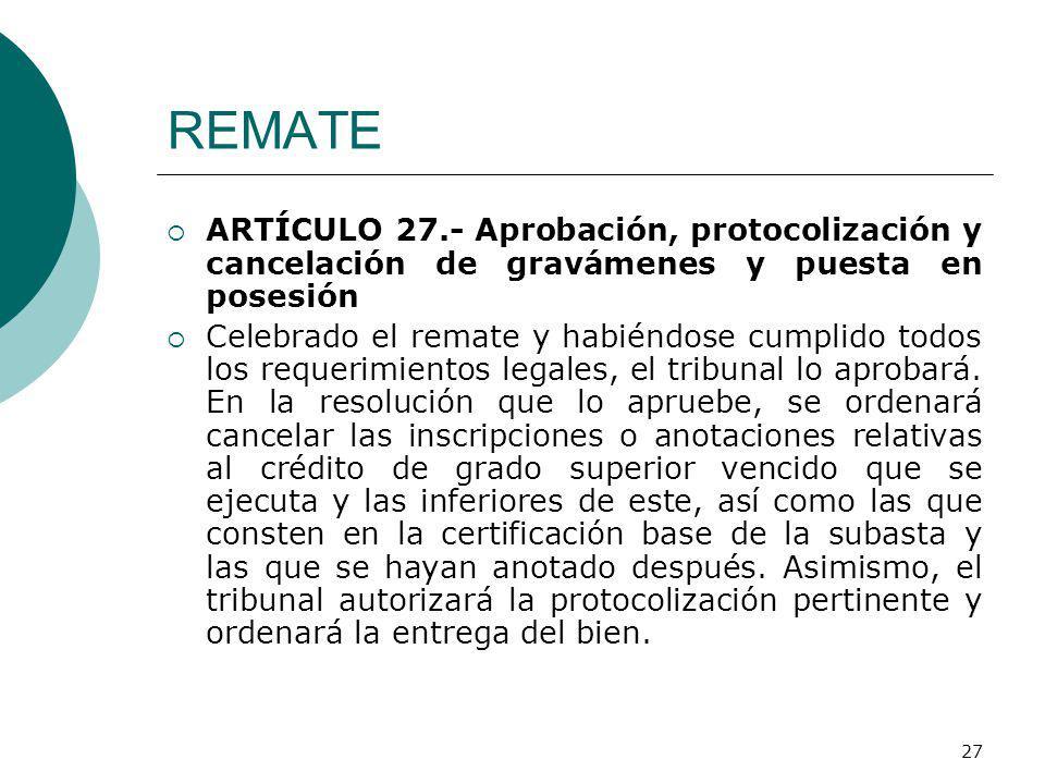 REMATE ARTÍCULO 27.- Aprobación, protocolización y cancelación de gravámenes y puesta en posesión.
