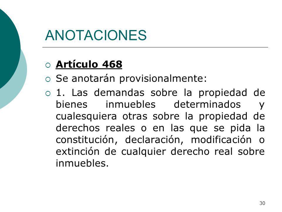 ANOTACIONES Artículo 468 Se anotarán provisionalmente: