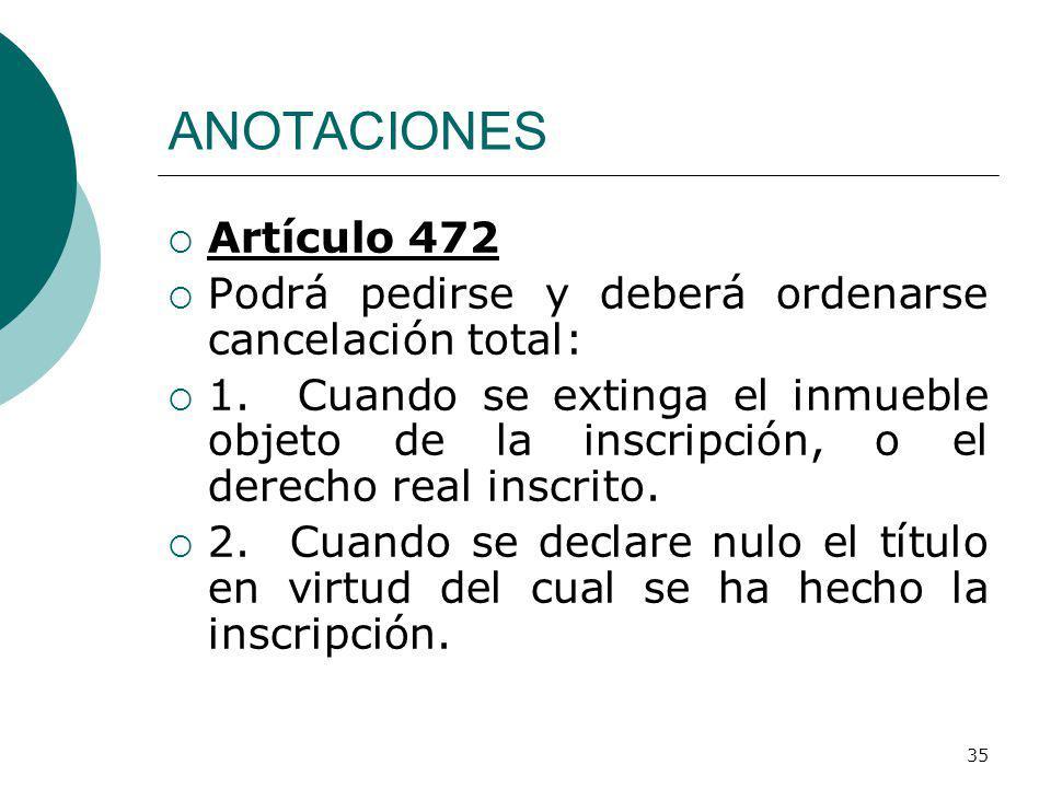 ANOTACIONES Artículo 472. Podrá pedirse y deberá ordenarse cancelación total: