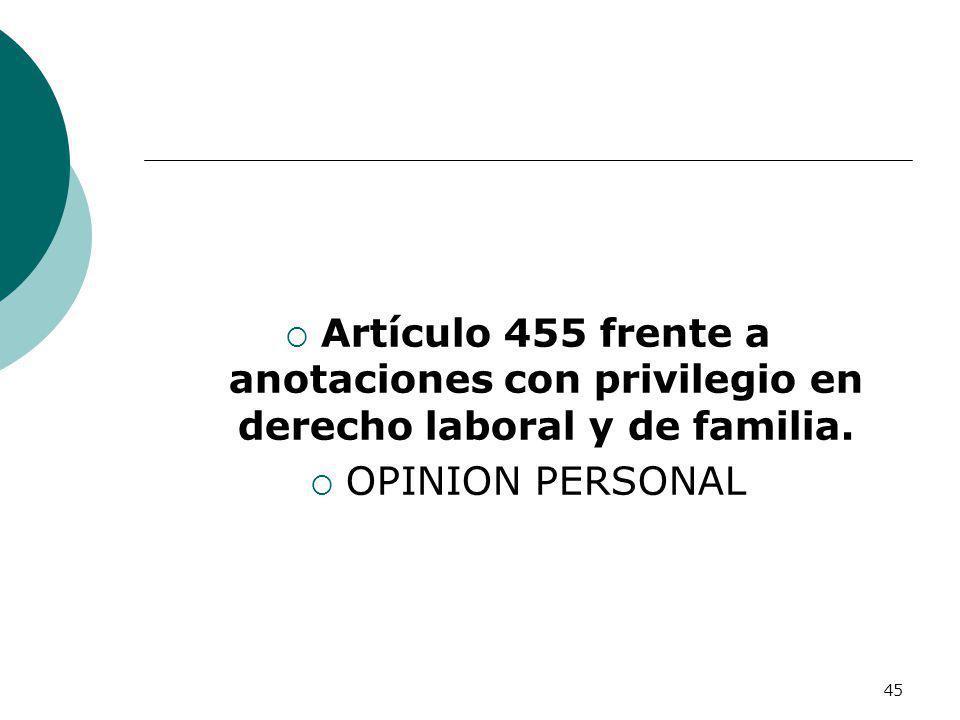 Artículo 455 frente a anotaciones con privilegio en derecho laboral y de familia.