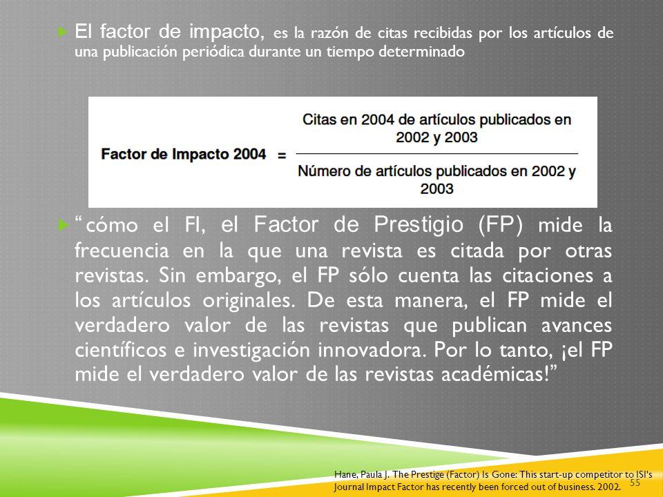 El factor de impacto, es la razón de citas recibidas por los artículos de una publicación periódica durante un tiempo determinado
