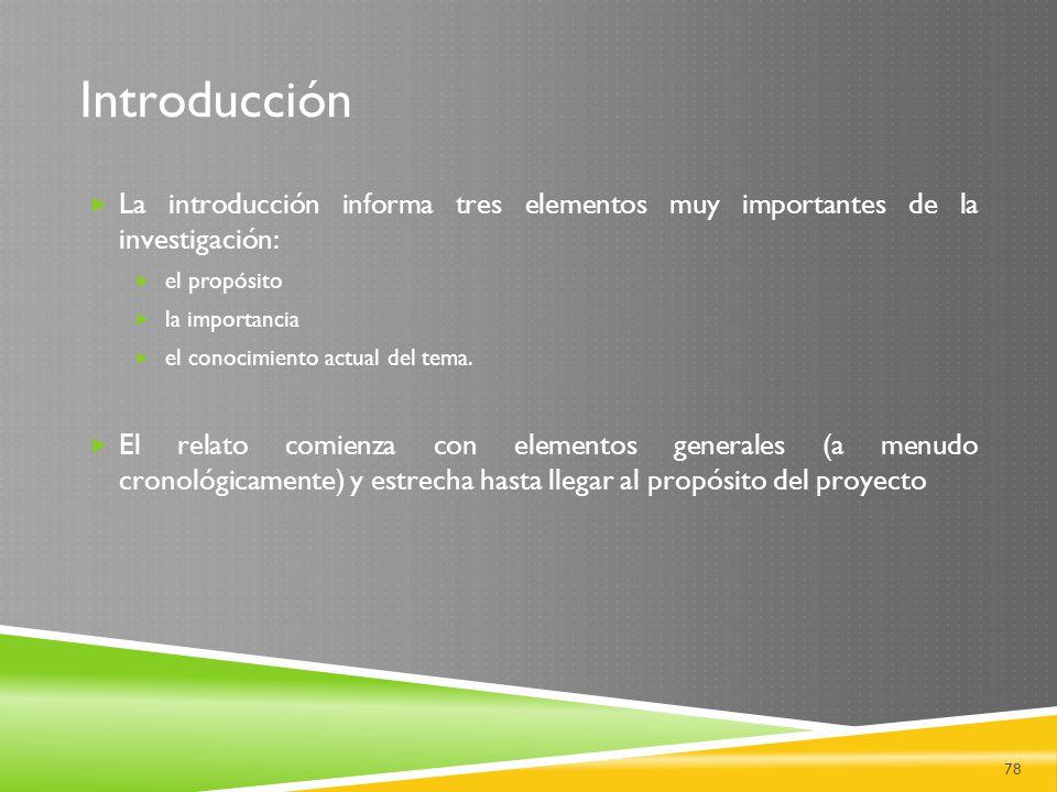 Introducción La introducción informa tres elementos muy importantes de la investigación: el propósito.