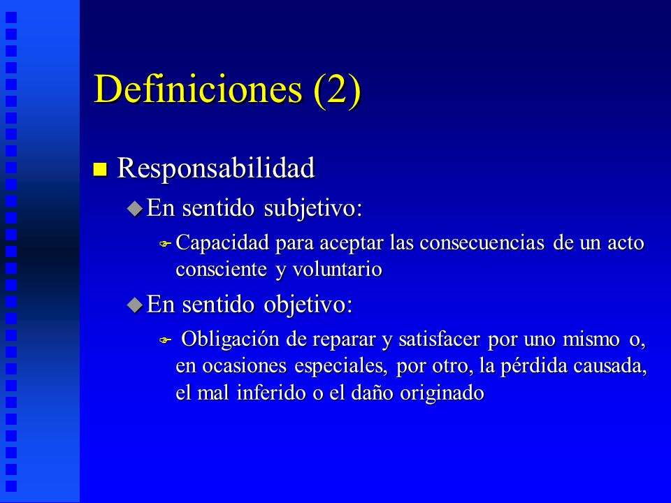 Definiciones (2) Responsabilidad En sentido subjetivo: