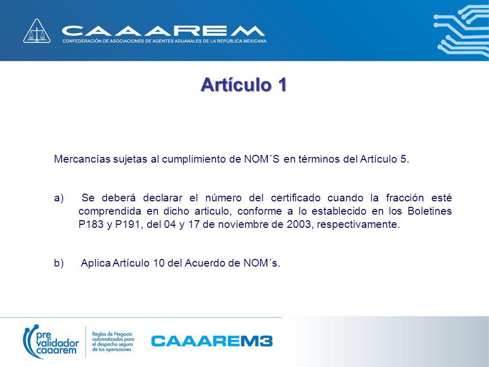 Artículo 1 Mercancías sujetas al cumplimiento de NOM´S en términos del Artículo 5.