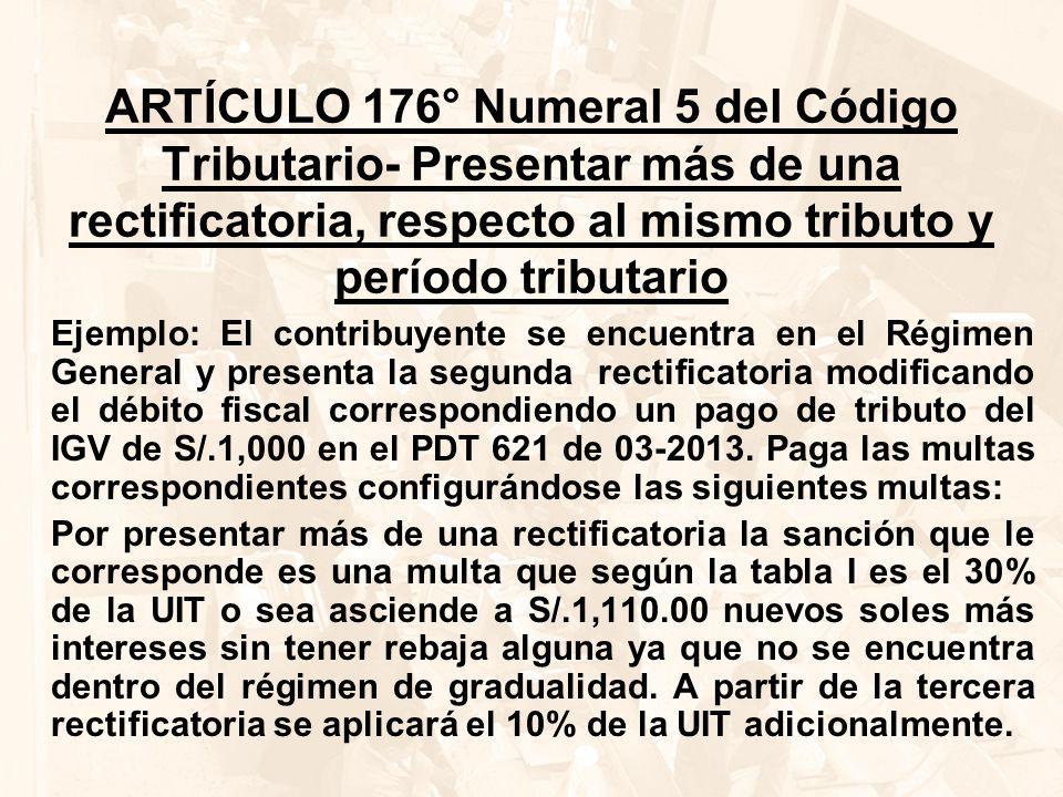ARTÍCULO 176° Numeral 5 del Código Tributario- Presentar más de una rectificatoria, respecto al mismo tributo y período tributario