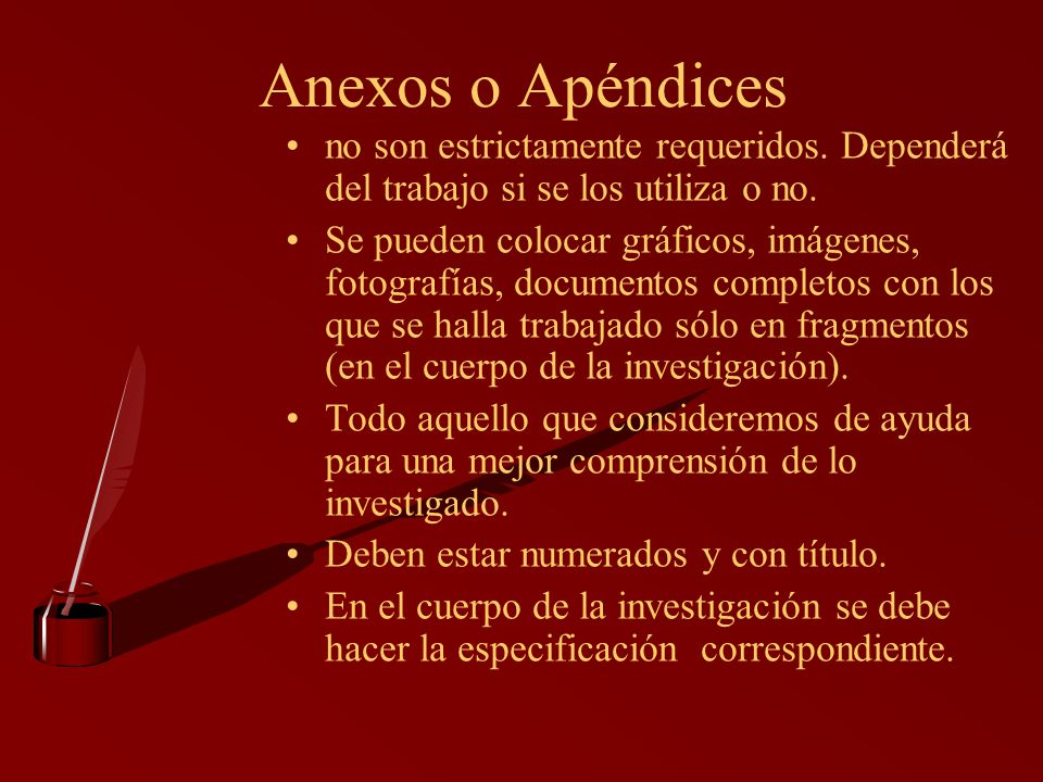 Anexos o Apéndices no son estrictamente requeridos. Dependerá del trabajo si se los utiliza o no.