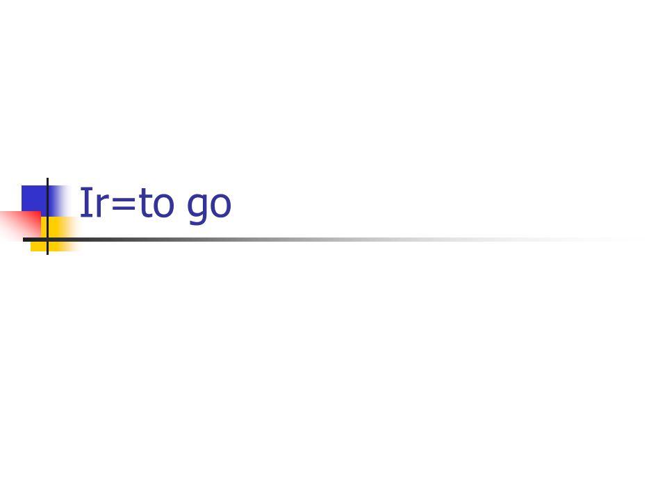 Ir=to go