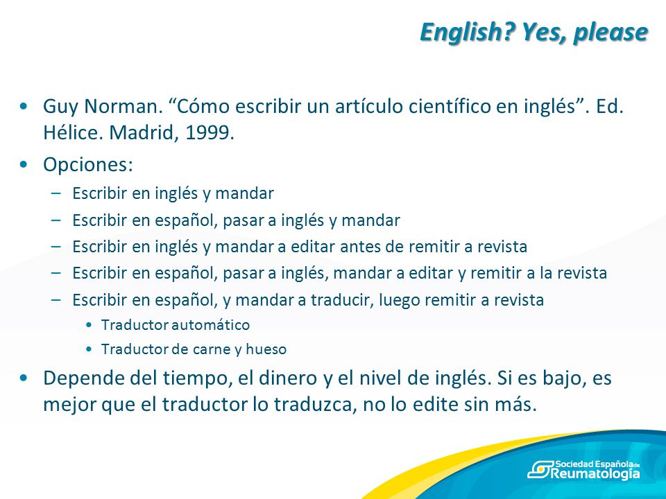 English Yes, please Guy Norman. Cómo escribir un artículo científico en inglés . Ed. Hélice. Madrid, 1999.
