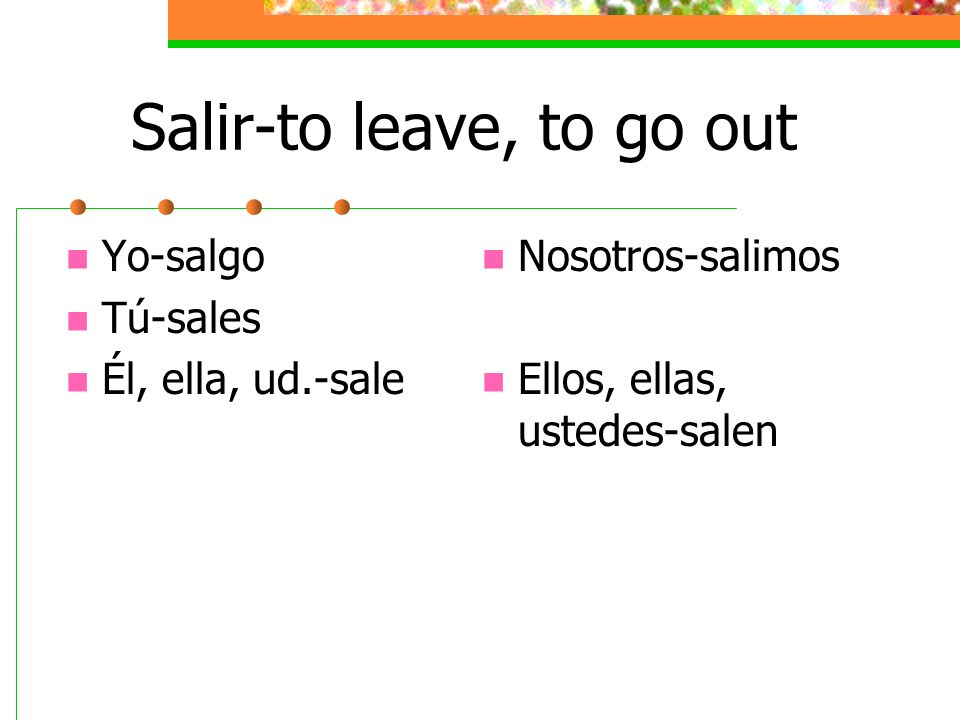 Salir-to leave, to go out