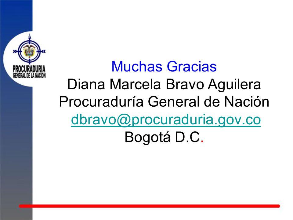 Muchas Gracias Diana Marcela Bravo Aguilera Procuraduría General de Nación dbravo@procuraduria.gov.co Bogotá D.C.