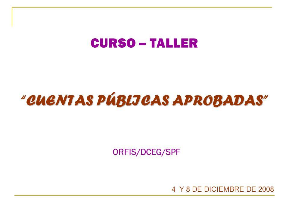 CURSO – TALLER CUENTAS PÚBLICAS APROBADAS ORFIS/DCEG/SPF