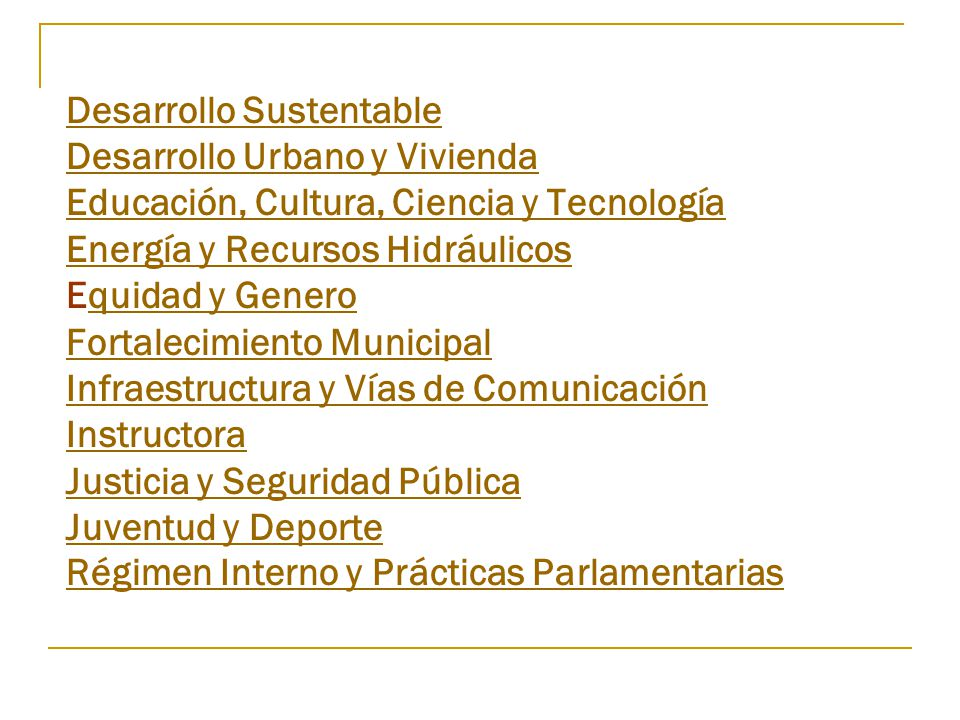 Desarrollo Sustentable Desarrollo Urbano y Vivienda Educación, Cultura, Ciencia y Tecnología Energía y Recursos Hidráulicos Equidad y Genero Fortalecimiento Municipal Infraestructura y Vías de Comunicación Instructora Justicia y Seguridad Pública Juventud y Deporte Régimen Interno y Prácticas Parlamentarias