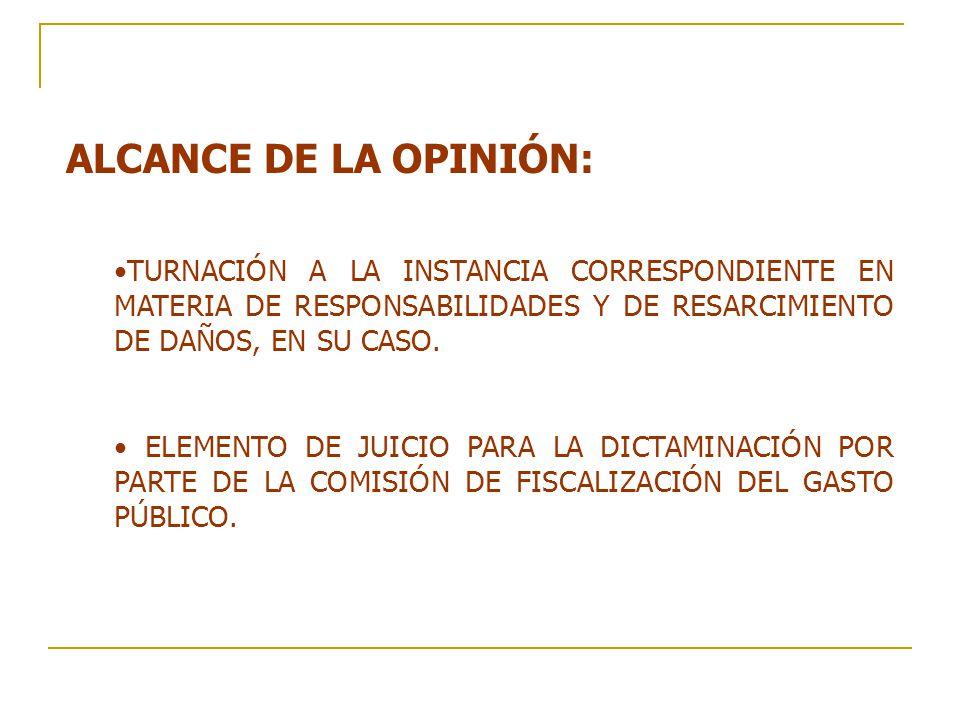 ALCANCE DE LA OPINIÓN: TURNACIÓN A LA INSTANCIA CORRESPONDIENTE EN MATERIA DE RESPONSABILIDADES Y DE RESARCIMIENTO DE DAÑOS, EN SU CASO.