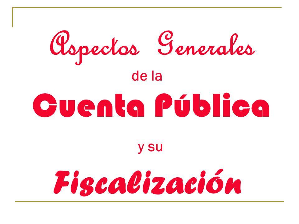 Aspectos Generales de la Cuenta Pública y su Fiscalización