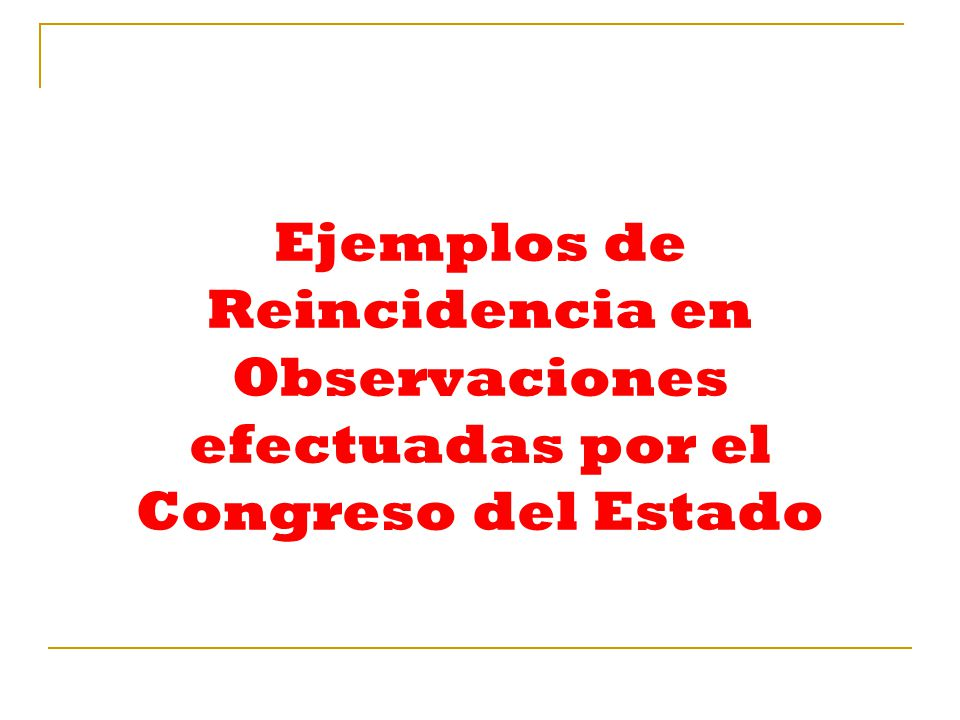 Ejemplos de Reincidencia en Observaciones efectuadas por el Congreso del Estado
