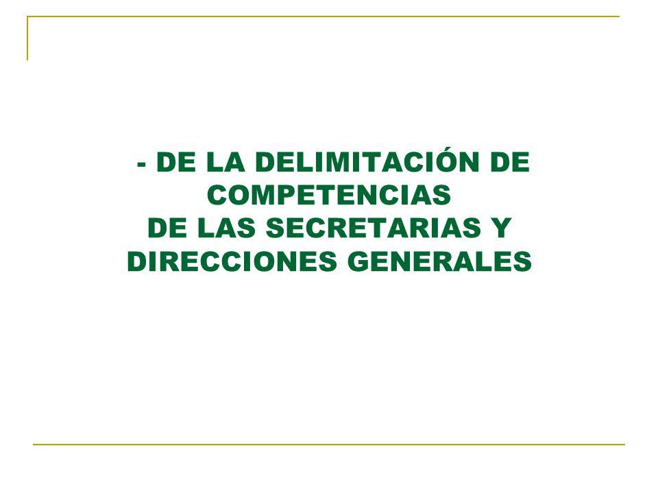 - DE LA DELIMITACIÓN DE COMPETENCIAS DE LAS SECRETARIAS Y DIRECCIONES GENERALES