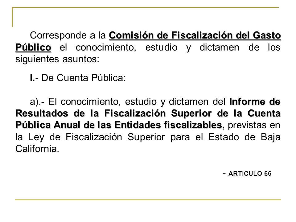 Corresponde a la Comisión de Fiscalización del Gasto Público el conocimiento, estudio y dictamen de los siguientes asuntos: