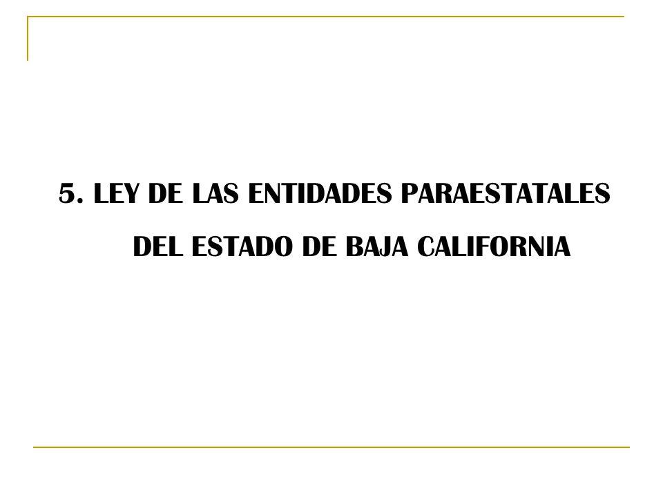 5. LEY DE LAS ENTIDADES PARAESTATALES DEL ESTADO DE BAJA CALIFORNIA