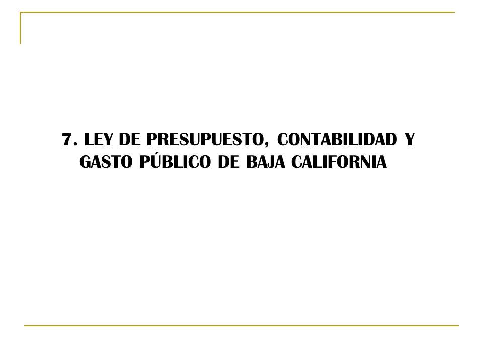 7. LEY DE PRESUPUESTO, CONTABILIDAD Y GASTO PÚBLICO DE BAJA CALIFORNIA