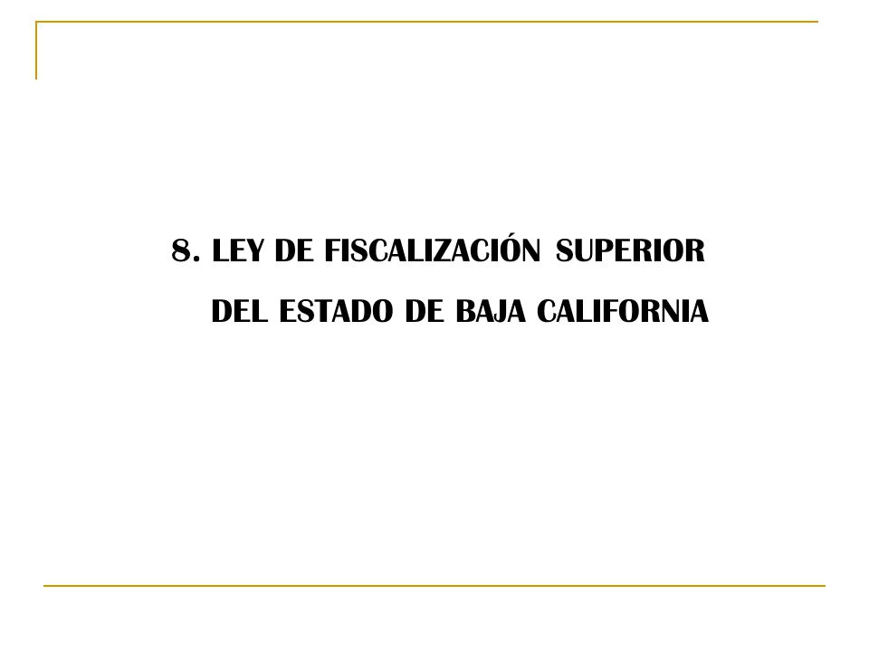8. LEY DE FISCALIZACIÓN SUPERIOR DEL ESTADO DE BAJA CALIFORNIA