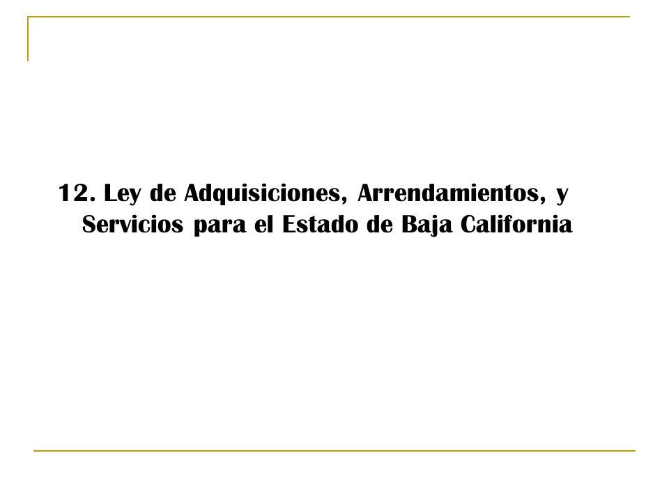 12. Ley de Adquisiciones, Arrendamientos, y Servicios para el Estado de Baja California
